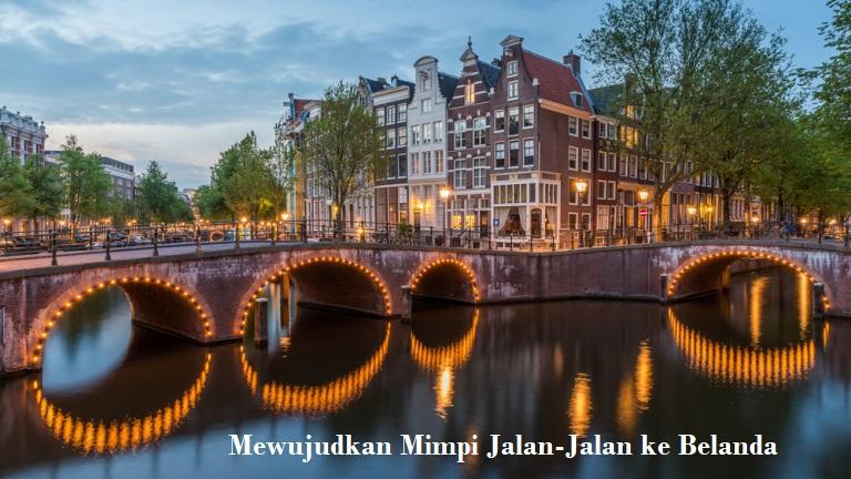 Mewujudkan Mimpi Jalan-Jalan ke Belanda