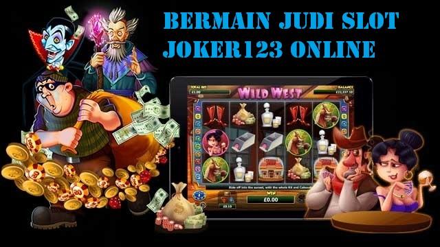 Bermain Judi Slot Joker123 Online